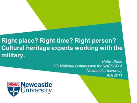 Right place? Right time? Right person? Cultural heritage experts working with the military. Peter Stone UK National Commission for UNESCO & Newcastle University.