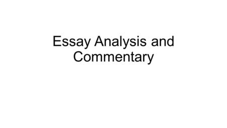 Essay Analysis and Commentary. Essay Analysis Each group needs one of each of the essays and three highlighters. There are 4 to a group and 4 essays.