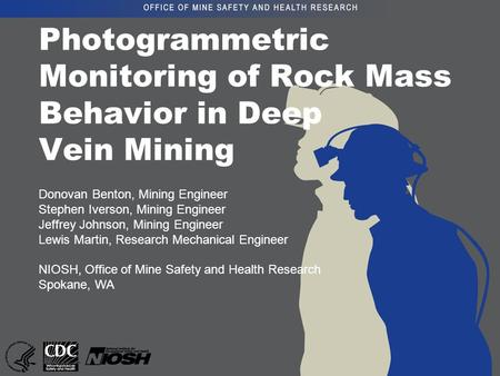 Photogrammetric Monitoring of Rock Mass Behavior in Deep Vein Mining Donovan Benton, Mining Engineer Stephen Iverson, Mining Engineer Jeffrey Johnson,