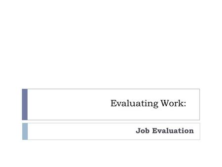 chapter 5 evaluating work job evaluation Chapter 5engagement and performance  link between engagement and  performance outcomes at the individual, work group and organisational levels   one study used a different third-party rating to evaluate employees' task  performance.