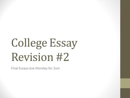 College Essay Revision #2 Final Essays due Monday for 2xm.