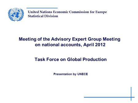 United Nations Economic Commission for Europe Statistical Division Meeting of the Advisory Expert Group Meeting on national accounts, April 2012 Task Force.