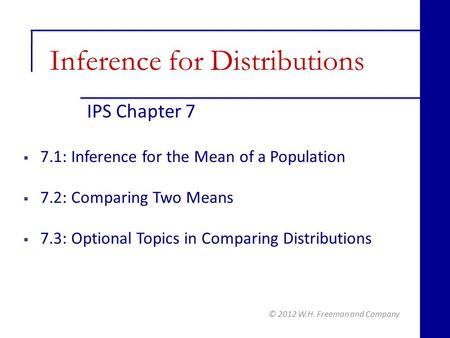 IPS Chapter 7 © 2012 W.H. Freeman and Company  7.1: Inference for the Mean of a Population  7.2: Comparing Two Means  7.3: Optional Topics in Comparing.