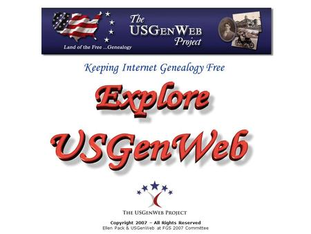 Keeping Internet Genealogy Free Copyright 2007 – All Rights Reserved Ellen Pack & USGenWeb at FGS 2007 Committee.