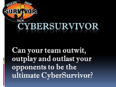 Can your team outwit, outplay and outlast your opponents to be the ultimate CyberSurvivor?