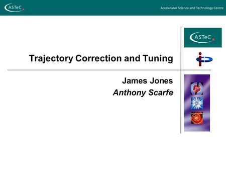 Trajectory Correction and Tuning James Jones Anthony Scarfe.