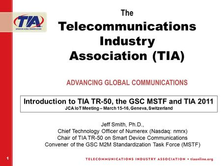 1 The Telecommunications Industry Association (TIA) ADVANCING GLOBAL COMMUNICATIONS Jeff Smith, Ph.D., Chief Technology Officer of Numerex (Nasdaq: nmrx)