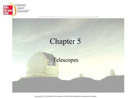 Chapter 5 Telescopes Copyright (c) The McGraw-Hill Companies, Inc. Permission required for reproduction or display.