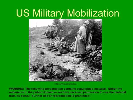 US Military Mobilization WARNING: The following presentation contains copyrighted material. Either the material is in the public domain or we have received.