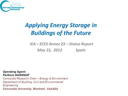 Applying Energy Storage in Buildings of the Future IEA – ECES Annex 23 – Status Report May 15, 2012 Spain Operating Agent: Fariborz HAGHIGAT Concordia.