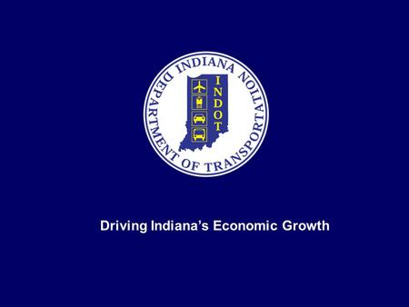 Driving Indiana's Economic Growth. APAI 2010 ANNUAL MEETING HOT TOPICS MEPDG DARWin-ME ALTERNATE PAVEMENT DESIGN SAFETY EDGE.