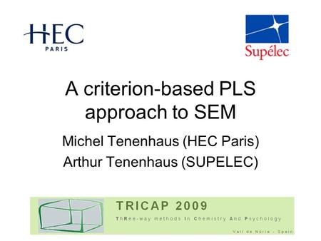 A criterion-based PLS approach to SEM Michel Tenenhaus (HEC Paris) Arthur Tenenhaus (SUPELEC)