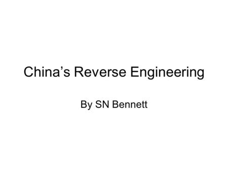 China's Reverse Engineering By SN Bennett. What is Reverse Engineering? Reverse engineering is the process of discovering the technological principles.