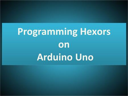 Programming Hexors on Arduino Uno. Arduino Uno Arduino is an open-source electronics platform based on easy- to-use hardware and software. It's intended.