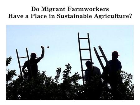 Do Migrant Farmworkers Have a Place in Sustainable Agriculture?