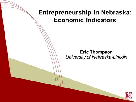 T HE G ALLUP O RGANIZATION Eric Thompson University of Nebraska-Lincoln Entrepreneurship in Nebraska: Economic Indicators.