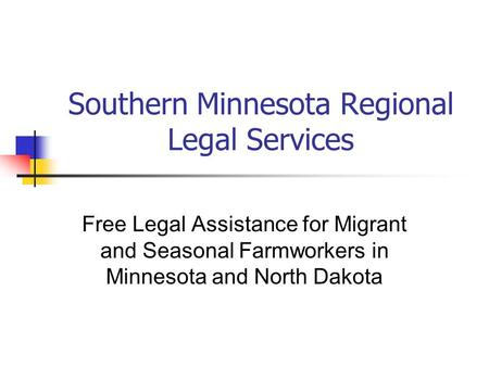 Southern Minnesota Regional Legal Services Free Legal Assistance for Migrant and Seasonal Farmworkers in Minnesota and North Dakota.