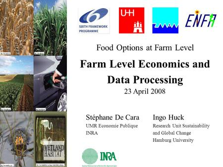 Food Options at Farm Level Farm Level Economics and Data Processing 23 April 2008 Stéphane De Cara Ingo Huck UMR Economie Publique Research Unit Sustainability.