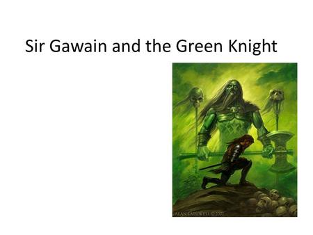 Sir Gawain and the Green Knight. Background Information Written by an unknown author, referred to as the Gawain-poet, some time between 1350 and 1400.