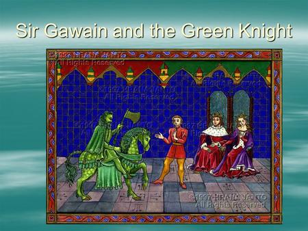 Sir Gawain and the Green Knight. I. Introduction A.Background—manuscript discovered in 1839 B.Author—Unknown: The Pearl Poet 1.2.3.4.