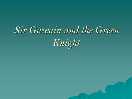 Sir Gawain and the Green Knight. SGGK  SGGK combines two different sorts of adventure (the beheading contest and the temptation to commit adultery) with.