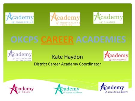 Kate Haydon District Career Academy Coordinator OKCPS CAREER ACADEMIESCAREER.