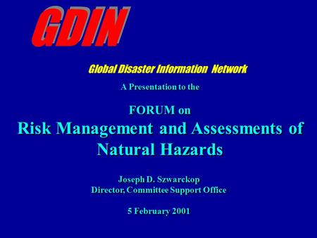 A Presentation to the FORUM on Risk Management and Assessments of Natural Hazards A Presentation to the FORUM on Risk Management and Assessments of Natural.