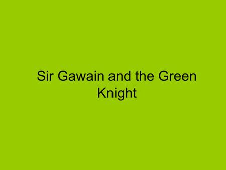 Sir Gawain and the Green Knight. Medieval Romance Romance: –Termed as any story written in one of the Romantic Languages: »Latin »French »Italian »Spanish.