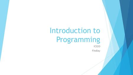 Introduction to Programming ICS2O Findlay. Learning Goals  We will learn  The definitions of a computer, program and programming language.  The different.