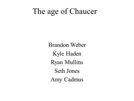 The age of Chaucer Brandon Weber Kyle Haden Ryan Mullins Seth Jones Amy Cadmus.