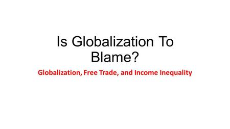 Is Globalization To Blame? Globalization, Free Trade, and Income Inequality.