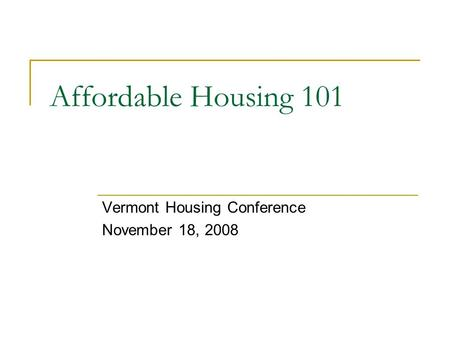 Affordable Housing 101 Vermont Housing Conference November 18, 2008.
