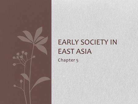Chapter 5 EARLY SOCIETY IN EAST ASIA. Political Organization in Early China.