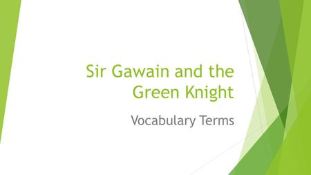Sir Gawain and the Green Knight Vocabulary Terms.