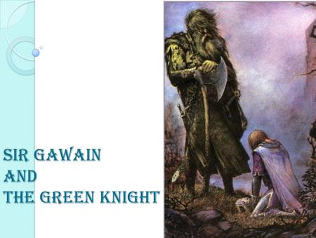 Sir Gawain and the Green Knight. Background Notes This poem intertwines three traditional medieval plots: ◦ The beheading contest. ◦ The temptation of.