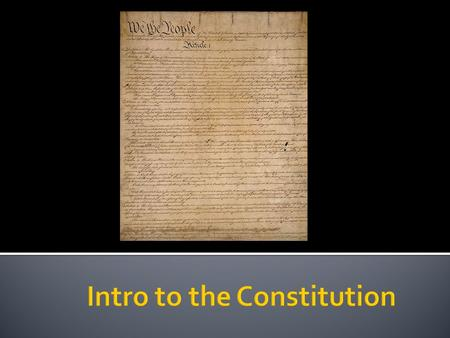  What do you know about the constitution?  What is it?  Why was it written?  Why is it important  Do other countries have one?