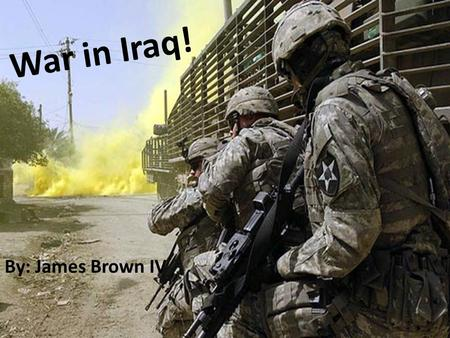 War in Iraq! By: James Brown IV. Fallen Soldiers and the Wounded in Battle: Since March 19 th, 2003 when the US first entered Iraq, 4,257 soldiers have.