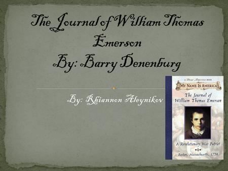 fictional biography on the journal of william thomas emerson Barry denenberg's purpose of writing the journal of william thomas emerson is to show what the experiences leading up to the revolutionary war were like through a young boston colonists perspective throughout the story, william thomas emerson a young man who was taken in by mrsthompson and mrwilson after his family tragically dies in.
