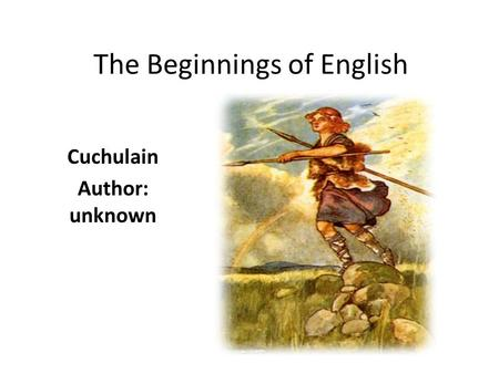 The Beginnings of English Cuchulain Author: unknown.