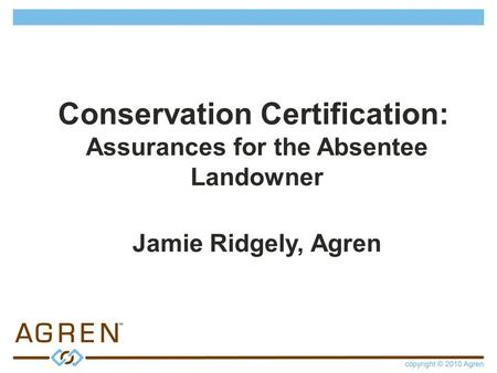 <strong>Conservation</strong> Certification: Assurances for the Absentee Landowner Jamie Ridgely, Agren.