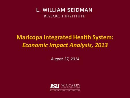 Maricopa Integrated Health System: Economic Impact Analysis, 2013 August 27, 2014.