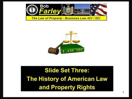 Slide Set Three: The History of American Law and Property Rights 1.