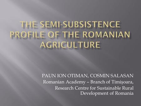 PAUN ION OTIMAN, COSMIN SALASAN Romanian Academy – Branch of Timişoara, Research Centre for Sustainable Rural Development of Romania.