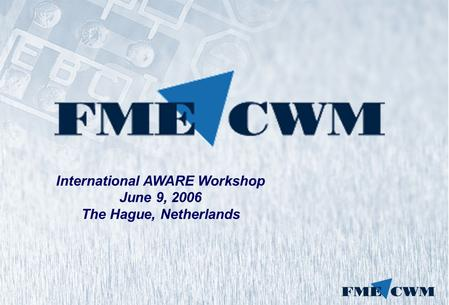 International AWARE Workshop June 9, 2006 The Hague, Netherlands.