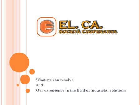 What we can resolve and Our experience in the field of industrial solutions.