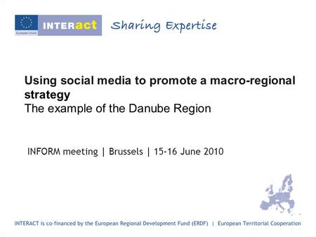 Using social media to promote a macro-regional strategy The example of the Danube Region INFORM meeting | Brussels | 15-16 June 2010.