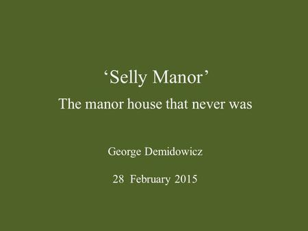 'Selly Manor' The manor house that never was George Demidowicz 28 February 2015.