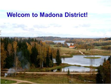 Welcom to Madona District!. Madona is 170 km from Latvian capital Riga, eastern direction.