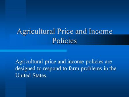 Agricultural Price and Income Policies Agricultural price and income policies are designed to respond to farm problems in the United States.