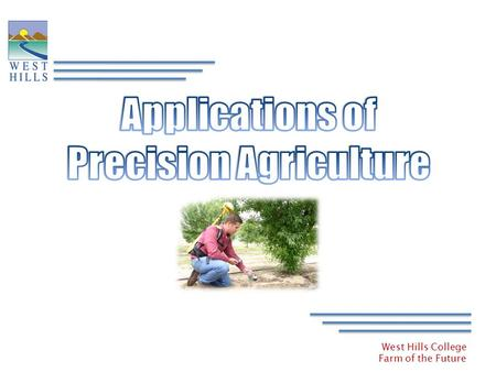 West Hills College Farm of the Future. West Hills College Farm of the Future Precision Agriculture – Lesson 5 What is Precision Agriculture?? Managing.